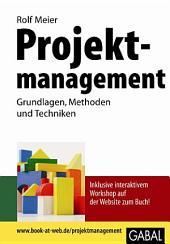 Projektmanagement: Grundlagen, Methoden und Techniken