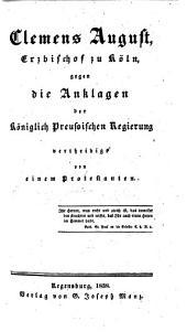 Clemens August, Erzbischof zu Köln, gegen die Anklagen der Königlich Preussischen Regierung vertheidigt von einem Protestanten (C. G. Rintel).
