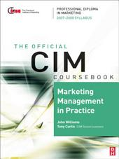 CIM Coursebook 07/08 Marketing Management in Practice: Edition 4