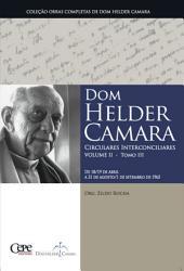 Dom Helder Camara Circulares Interconciliares Volume II -: Volume 3