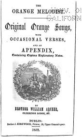 The Orange Melodist: Original Orange Songs, with Occasional Verses, and an Appendix Containing Copius Explanatory Notes