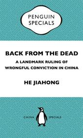 Back From the Dead: A Landmark Ruling of Wrongful Conviction in China Penguin Special