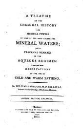 A Treatise on the Chemical History and Medical Powers of Some of the Most Celebrated Mineral Waters;: With Practical Remarks on the Aqueous Regimen. To which are Added, Observations on the Use of Cold and Warm Bathing