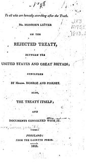 Mr. Monroe's Letter on the Rejected Treaty, Between the United States and Great Britain: Concluded by Messrs. Monroe and Pinkney. Also, the Treaty Itself, and Documents Connected with it