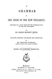 A Grammar of the Idiom of the New Testament: Prepared as a Solid Basis for the Interpretation of the New Testament