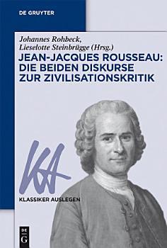 Jean Jacques Rousseau  Die beiden Diskurse zur Zivilisationskritik PDF