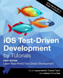 IOS Test-Driven Development by Tutorials (First Edition): Learn Real-World Test-Driven Development