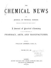 """The Chemical News and Journal of Industrial Science; with which is Incorporated the """"Chemical Gazette."""": A Journal of Practical Chemistry in All Its Applications to Pharmacy, Arts and Manufactures, Volume 17"""