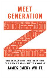 Meet Generation Z: Understanding and Reaching the New Post-Christian World