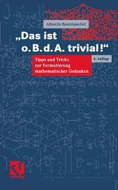 Das ist o.B.d.A. trivial!: Eine Gebrauchsanleitung zur Formulierung mathematischer Gedanken mit vielen praktischen Tipps für Studierende der Mathematik und Informatik, Ausgabe 6