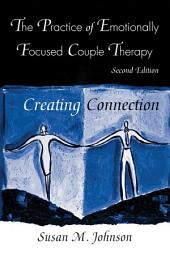 The Practice of Emotionally Focused Couple Therapy: Creating Connection, Edition 2