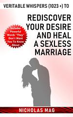 Veritable Whispers (1023 +) to Rediscover Your Desire and Heal a Sexless Marriage