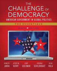 The Challenge Of Democracy American Government In Global Politics The Essentials Book PDF