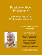 Passionate About Photography: January to July 2016 - Volume 4 in series