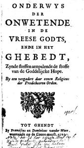 Onderwys der onwetende in de vreese Godts, ende in het ghebedt, zynde stoffen aenpalende de stoffe van de Goddelijcke Hope