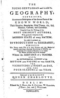 The young lady s geography  The young gentleman and lady s geography  containing  an accurate description of the several parts of the known world     To which is prefixed  an introduction to geography     Also an astronomical account of the motion and figure of the earth  etc  By Demarville PDF