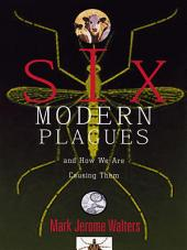 Six Modern Plagues and How We Are Causing Them