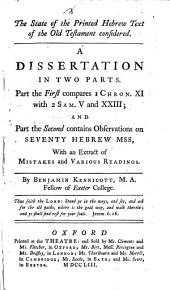 The State of the Printed Hebrew Text of the Old Testament Considered: A Dissertation in Two Parts. Part the First Compares I Chron. XI with 2 Sam. V and XXIII; and Part the Second Contains Observations on Seventy Hebrew Mss, with an Extract of Mistakes and Various Readings, Volume 1
