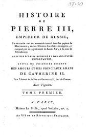 Histoire De Pierre III, Empereur De Russie: Imprimée sur un manuscrit trouvé dans les papiers de Montmorin ... Avec Des Éclaircissemens Et Des Additions Importantes ..., Volume3