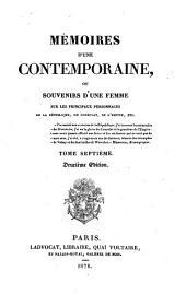 Mémoires d'une Contemporaine: ou souvenirs d'une femme sur les principaux personages de la Republique, du Consulat, de l'empire, Volume7