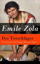 Der Totschläger (L'Assommoir: Die Rougon-Macquart Band 7) - Vollständige deutsche Ausgabe