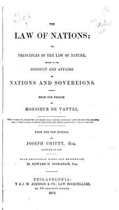 The Law of Nations; Or, Principles of the Law of Nature, Applied to the Conduct and Affairs of Nations and Sovereigns