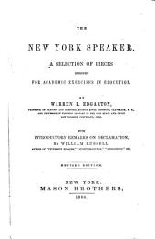 The New York Speaker: A Selection of Pieces Designed for Academic Exercises in Elocution