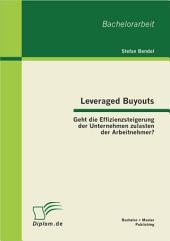 Leveraged Buyouts: Geht die Effizienzsteigerung der Unternehmen zulasten der Arbeitnehmer?
