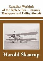 Canadian Warbirds of the Biplane Era   Trainers  Transports and Utility Aircraft PDF