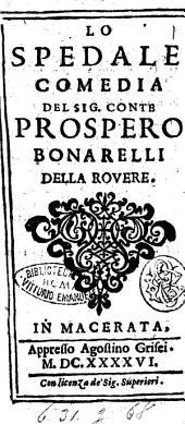 Lo spedale comedia del sig. conte Prospero Bonarelli della Rouere
