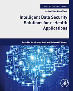 Intelligent Data Security Solutions for e Health Applications