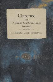 Clarence or, A Tale of Our Own Times -: Volume 1