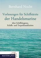 Vorlesungen f  r Schiffs  rzte der Handelsmarine   ber Schiffshygiene  Schiffs  und Tropenkrankheiten PDF
