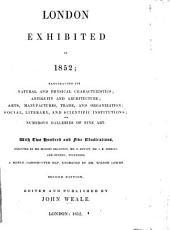 """London exhibited in 1852 ... Second edition [of """"London exhibited in 1851""""]. Edited and published by J. Weale"""