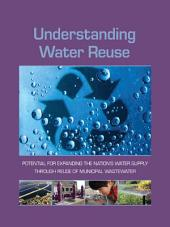 Understanding Water Reuse: Potential for Expanding the Nation's Water Supply Through Reuse of Municipal Wastewater