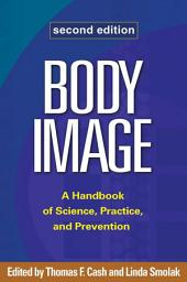 Body Image, Second Edition: A Handbook of Science, Practice, and Prevention, Edition 2
