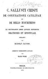C. Sallusti Crispi De coniuratione Catilinae et De Bello Iugurthino libri: ex historium libris quinque deperditis orationes et epistulae