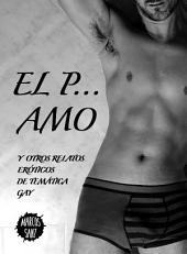 El p... amo: Y otros relatos eróticos de temática gay