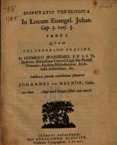 Disputatio theologica in locum Euangel. Johan. cap. 3. vers. 5. Pars I.: qvam ... præside ... Friderico Spanhemio ...