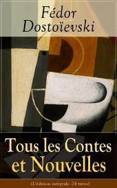 Tous les Contes et Nouvelles de Fédor Dostoïevski (L'édition intégrale - 24 titres): Les Nuits blanches + Un cœur faible + Un voleur honnête + Monsieur Prokhartchine + Roman en neuf lettres + La Femme d'un autre + Le Petit Héros + Le Crocodile…