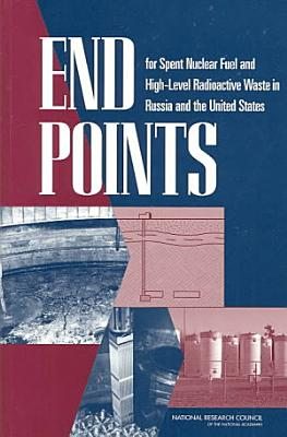 End Points for Spent Nuclear Fuel and High Level Radioactive Waste in Russia and the United States PDF