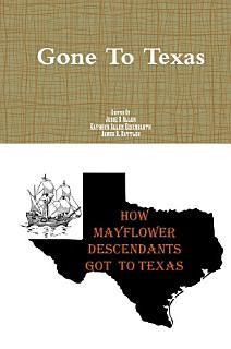 Gone to Texas How Mayflower Decendants Got To Texas Book
