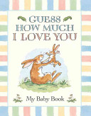 Guess How Much I Love You  My Baby Book