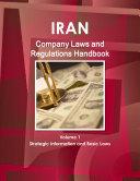 Iran Company Laws and Regulations Handbook Volume 1 Strategic Information and Basic Laws