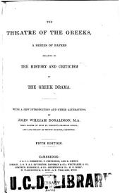 The Theatre of the Greeks: A Series of Papers Relating to the History and Criticism of the Greek Drama. With an Original Introduction and Notes