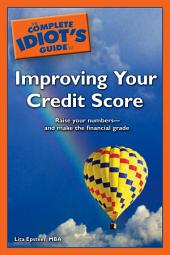 The Complete Idiot's Guide to Improving Your Credit Score