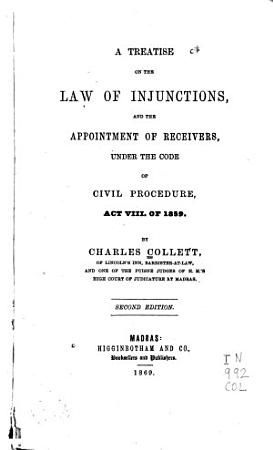 A Treatise on the Law of Injunctions  and the Appointment of Receivers  Under the Code of Civil Procedure  Act VIII  of 1859 PDF