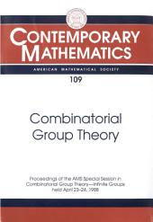 Combinatorial Group Theory: Proceedings of the AMS Special Session in Combinatorial Group Theory-infinite Groups, April 23-24, 1988
