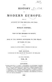 The History of Modern Europe: With an Account of the Decline and Fall of the Roman Empire; and a View of the Progress of Society, from the Rise of the Modern Kingdoms to the Peace of Paris in 1763. In a Series of Letters from a Nobleman to His Son, Volume 2