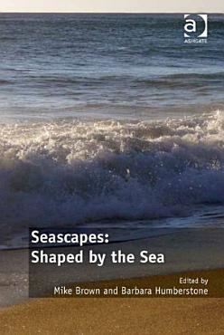 Seascapes  Shaped by the Sea PDF